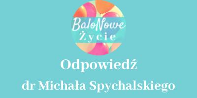 Odpowiedź dr Michała Spychalskiego